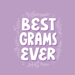 Best grams ever quote with floral decoration. Hand drawn vector lettering for t shirt, card, poster.