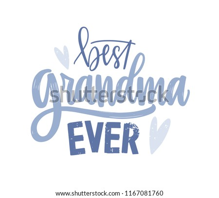 Best Grandma Ever lettering handwritten with cursive decorative font. Written holiday text message or slogan isolated on white background. Creative elegant vector illustration in flat style.