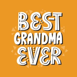 Best grandma ever quote with abstract decoration. Hand drawn vector lettering for t shirt, card, poster.