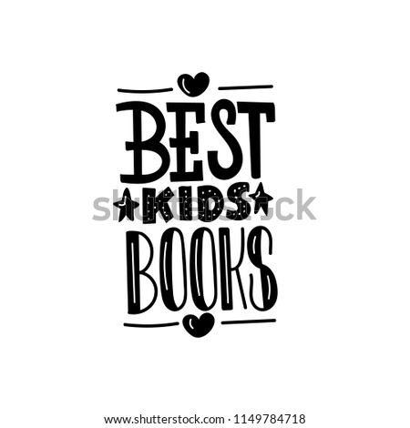 Best kids books. Vector lettering print. Typography card.