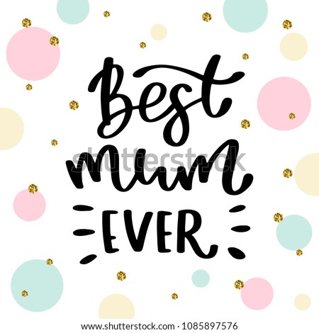 Best mum ever. Handwritten lettering inscription positive quote, calligraphy vector illustration. Text sign design for quote poster, greeting card, print, cool badge for Mothers day