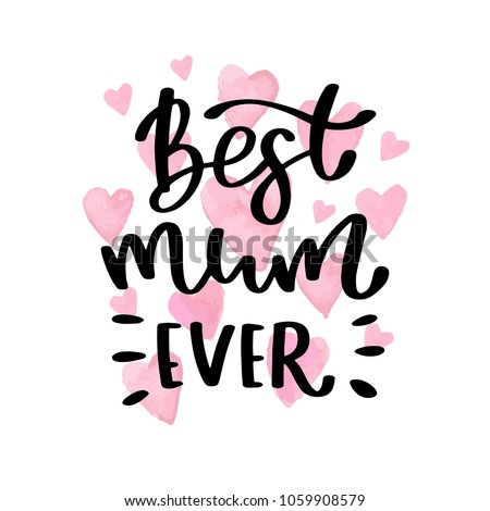 Best mum ever. Lettering quote. Greeting card for Mothers day with watercolor hearts
