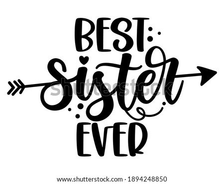 Best Sister ever - Scandinavian style illustration text for family clothes. Inspirational quote baby shower card, invitation, banner. Kids calligraphy background, lettering typography poster. Foto stock ©