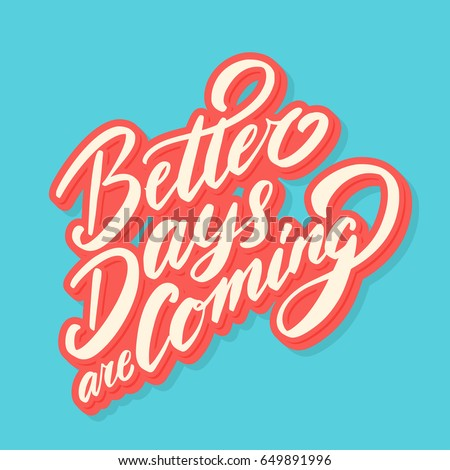 Better Days Are Coming Vector Lettering Quote Ez Canvas