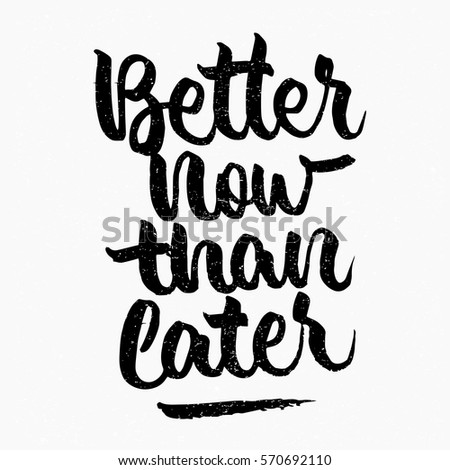 better now than later quote