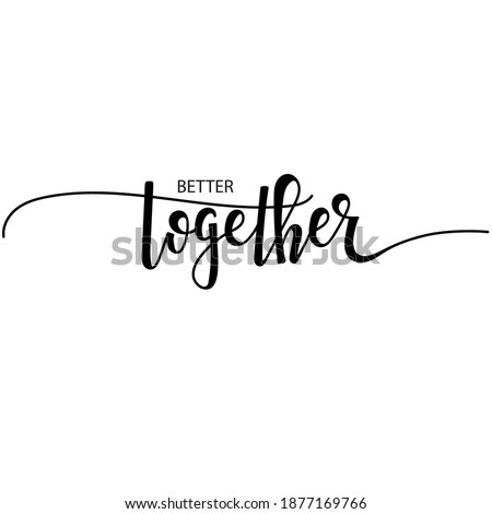 Better together Hand drawn typography poster. Conceptual handwritten phrase  Hand lettered calligraphic design. Inspirational vector Stock foto ©