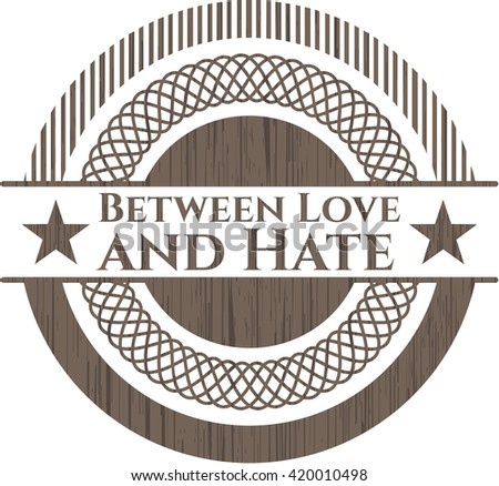 Between Love and Hate badge with wooden background