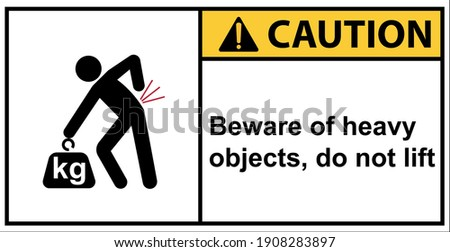 Beware of heavy objects, do not lift,Caution Sign
