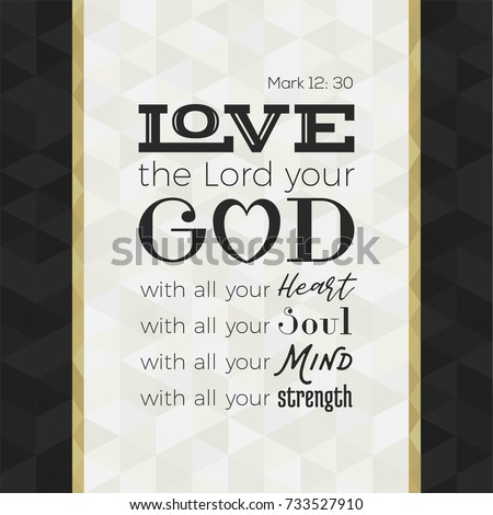bible quote for print or use as poster, love the lord your god with all your heart, soul, mind and strength from Mark on geometric background