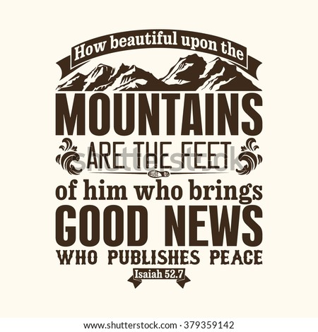 Bible typographic. How beautiful upon the mountains are the feet of him who brings good news.\ 	who publishes peace