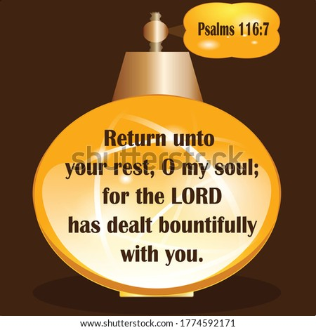 Bible verse. Psalms 116:7. Return unto your rest, O my soul, for the LORD has dealt bountifully with you.