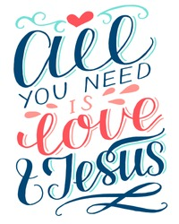 Biblical background with hand lettering All you need is love and Jesus. Christian poster. Bible verse. Card. Scripture print. Motivational quote. Graphic