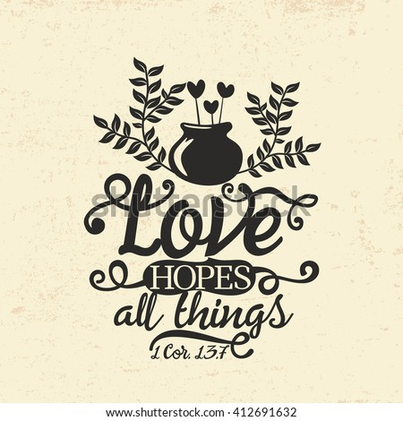 Biblical illustration. Christian typographic. Love hopes all things, 1 Corinthians 13:7