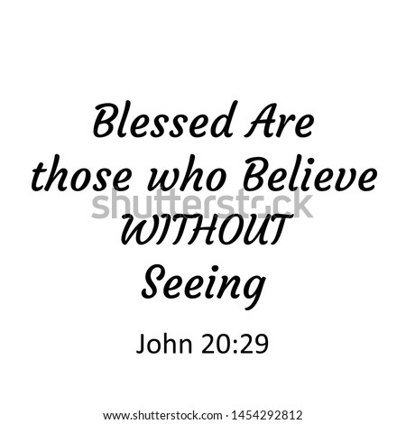 Biblical Phrase from John 20, Blessed are those who believe without seeing, typography for print or use as poster, card, flyer or T shirt
