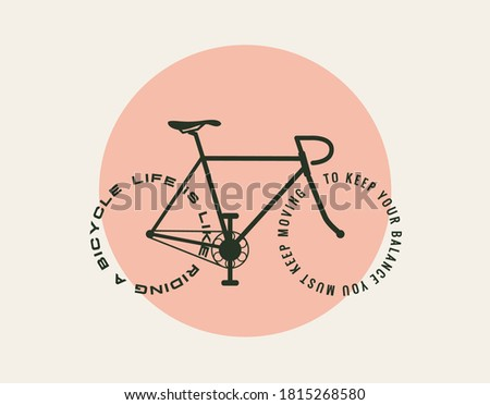 Bicycle motivational poster design template with bicycle silhouette with text instead wheels: Life is like riding a bicycle you must keep moving to keep your balance. Vector illustration. Сток-фото ©