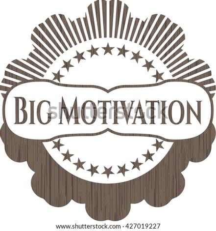 Big Motivation wooden emblem. Vintage.