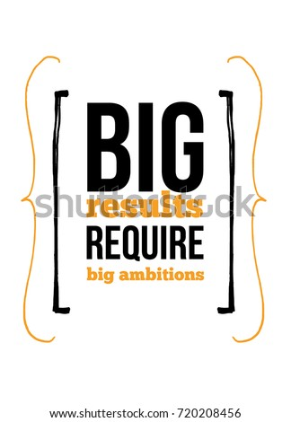 Big results require big ambitions inspirational quote about work. Poster creative inspiration for wall