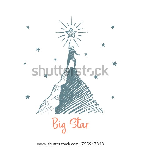 Big Star. A man is standing on a mountain, he wants to touch a big star. Vector business concept hand drawn sketch.
