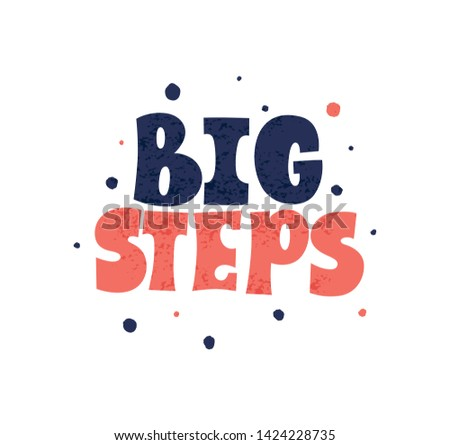 Big steps. Bright red colored letters. Modern hand drawn lettering. Colourful lettering for postcards, banners. Motivational calligraphy poster. Stylish font typography. Abstract type. Dots.