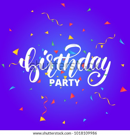 Birthday party.Birthday lettering design for greeting cards or invitation. Birthday calligraphy and colorful flying confetti.