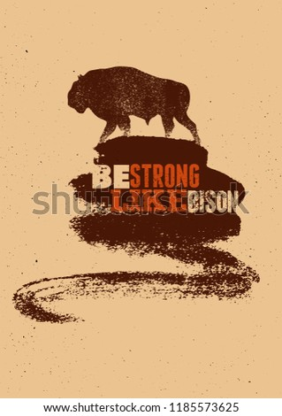 Bison silhouette phrase typographical vintage grunge style poster. Be strong like bison. Retro vector illustration.