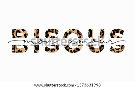 Bisous mon amour inscription in french means kisses my love in English. Fashion print with leopard print and lettering. Vector inspirational illustration