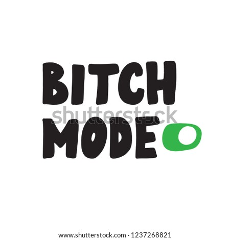 Bitch Mode. Funny hand drawn quote made in vector. Illustrashion of switched on button. Stockfoto ©