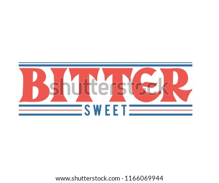 bitter sweet slogan for T-shirt printing design and various jobs, vector.