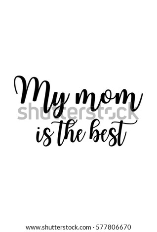 black calligraphy inscription mothers day quote handwritten ink on white background my mom