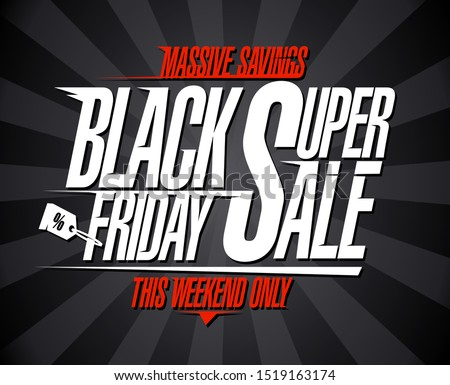 Black friday super sale, massive savings this weekend only, discounts banner concept