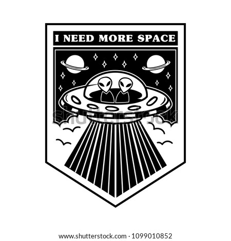 """Black white icon cartoon UFO with aliens on the board phrase """"I need more space"""". Modern trendy mascot logo vector illustration for print on clothes t shirt sweatshirt patch sticker poster pin."""