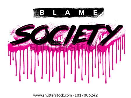 Blame Society slogan print design with grunge spray drips effect