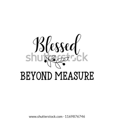 blessed beyond measure. Lettering. Hand drawn vector illustration. element for flyers, banner and posters. Modern calligraphy.
