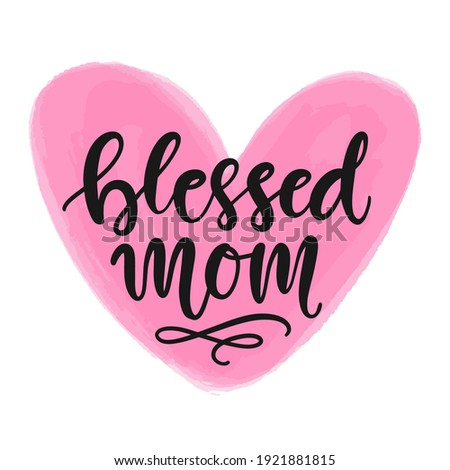 Blessed mom hand written modern calligraphy, Mother's Day gift brush lettering on watercolour heart element. Poster, greeting card, t shirt print design. Vector illustration, vintage style.