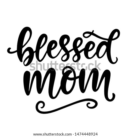 Blessed Mom. T Shirt Design, Hand Lettering Quote, Moms life, motherhood poster, Modern calligraphy, Isolated on white background. Inspiration graphic design typography element.