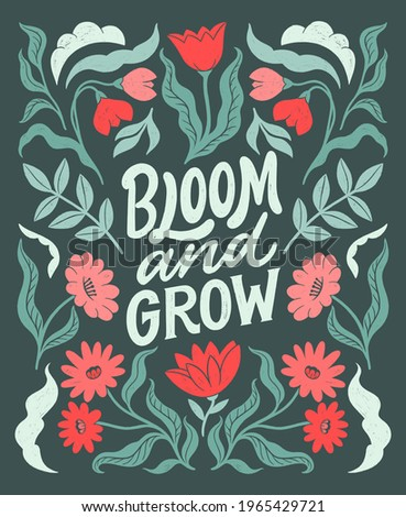Bloom and grow- inspirational hand written lettering quote. Floral decorative elements, flowers, buds. Feminist women phrase. Trendy linocut style ornament. Love the Earth.