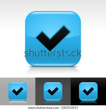 Blue glossy web button with black check mark sign. Rounded square shape icon with shadow, reflection on white, gray, black background. Vector 8 eps.