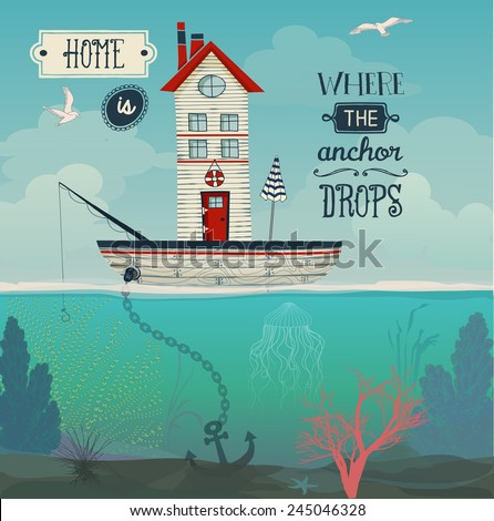 Boat Home Home is where the anchor drops inspirational quote with tiny house in a sailing boat at sea underwater flora and vast sky with seagulls Whimsical hand drawn illustration
