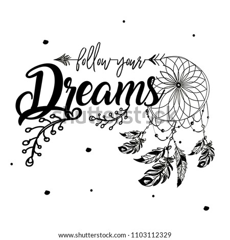 Boho style inspirational quote lettering - follow your dreams. Vector ethnic print design with dreamcatcher.