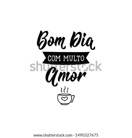 Bom dia com multo amor. Brazilian Lettering. Translation from Portuguese - Good Morning with love. Modern vector brush calligraphy. Ink illustration Foto stock ©