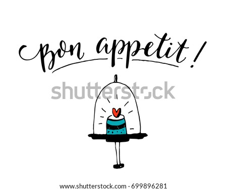 Bon appetit. Enjoy your meal in French. Cafe poster design with modern calligraphy on white background with hand drawn cupcake.