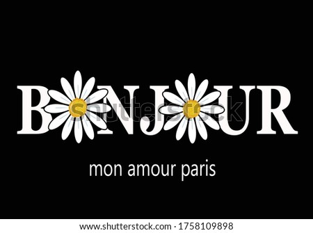 Bonjour Mon Amour Paris (Hello My Love Paris in French) Text fashion trend style print,sationary,mug design,fashion style,mug design corona ,spring,margarita,rose,wild animal flower icon spring summer Photo stock ©