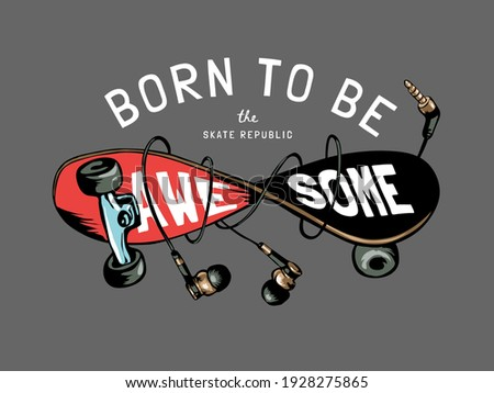 born to be awesome slogan with graphic illustration of twisted skateboard and headphone illustration