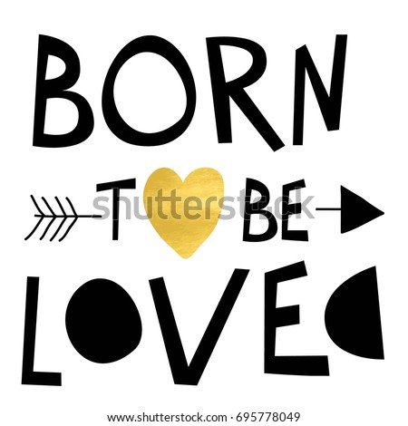 born to be loved slogan vector