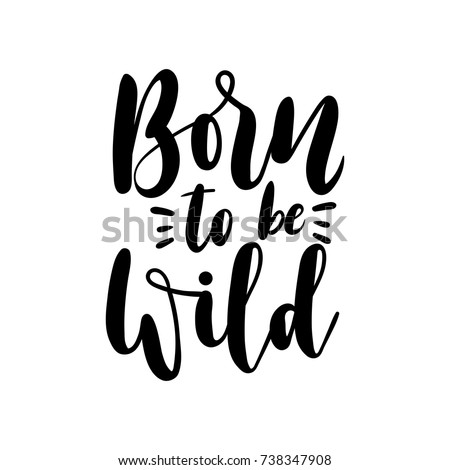 Born to be wild motivational and inspirational quote. Hand drawn lettering. Vector illustration