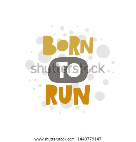 Born to run. Hand-lettering phrase. Motivational quote design. Vector illustration for sport background, inspirational poster, banner, print, placard, t-shirt, card, sportswear, tournament Stock fotó ©