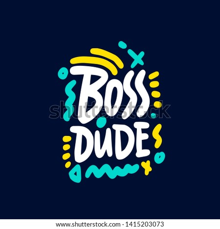 Boss dude.Typographic print poster. T shirt hand lettered calligraphic design. Lettering design. Vector illustration.