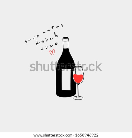 Bottle and glass with red wine. Wine quote. Save water drink wine Lettering. Wine lovers concept. Poster idea, shirt print design or menu decoration. Hand drawn trendy Vector illustration.