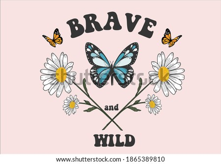 brave and wild Monarch Butterfliesspring dreamer butterflies and daisies positive quote flower design margarita  mariposa stationery,mug,t shirt,phone case fashion slogan  style spring summer sticker