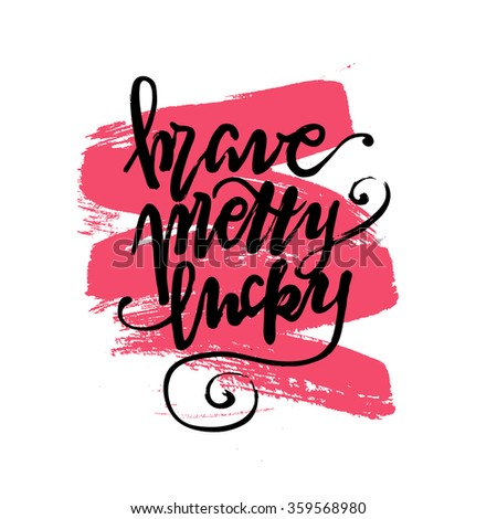 Brave, pretty, lucky. Hand drawn typography poster. Motivation quote.  Brushstrokes background